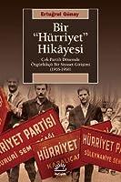 """Bir """"Hürriyet"""" Hikâyesi - Cok-Partili Dönemde Özgürlükcü Bir Siyaset Girisimi (1955-1958)"""