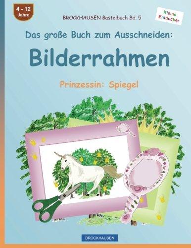 BROCKHAUSEN Bastelbuch Bd. 5 - Das große Buch zum Ausschneiden: Bilderrahmen: Prinzessin: Spiegel
