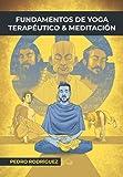 Fundamentos de Yoga Terapéutico y Meditación: (Gold Edition) (Fundamentos para un Yoga Terapéutico y Meditación)