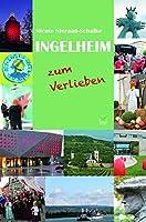 Ingelheim zum Verlieben: Orte, menschen, Stadt(er)leben. 99 Tipps