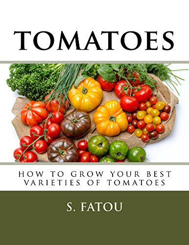 TOMATOES: HOW TO GROW YOUR BEST VARIETIES OF TOMATOES