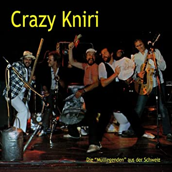 Crazy Kniri (Die legendäre 'Müll-Band' aus der Schweiz)
