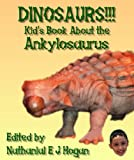 DINOSAURS!!! Kid s Book About the Ankylosaurus from the Cretaceous Period. (Awesome Facts & Pictures for Kids about Dinosaurs 8)