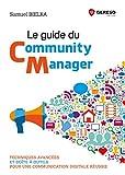 Le guide du Community Manager - Techniques avancées et boîte à outils pour une communication digitale réussie