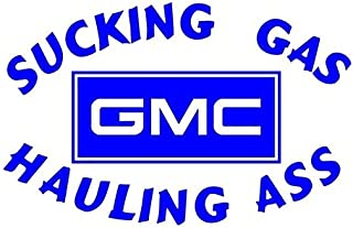 Sucking Gas Hauling Ass GMC Decal Sticker - Peel and Stick Sticker Graphic - - Auto, Wall, Laptop, Cell, Truck Sticker for Windows, Cars, Trucks