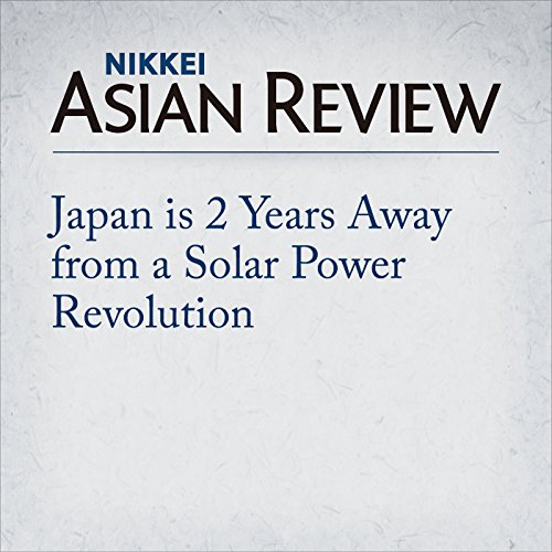 Japan is 2 Years Away from a Solar Power Revolution audiobook cover art