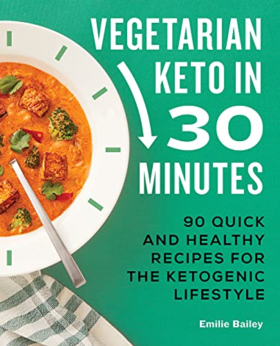 Vegetarian Keto in 30 Minutes: 90 Quick and Healthy Recipes for the Ketogenic Lifestyle