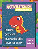 Aktivitätsbuch Dinosaurier: Activity-Buch Ausmalen, Zeichnen, Unterschiede, Punkt für Punkt, Labyrinth über die Welt der Dinosaurier I Für Kinder ab 4 Jahren I Geschenkidee für Kinder