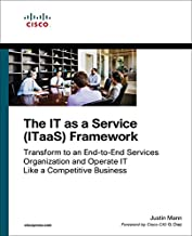 The IT as a Service (ITaaS) Framework: Transform to an End-to-End Services Organization and Operate IT like a Competitive Business (Networking Technology)