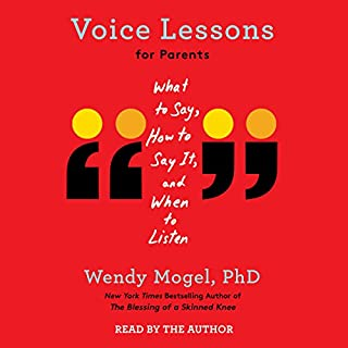 Voice Lessons for Parents                   By:                                                                                                                                 Wendy Mogel PhD                               Narrated by:                                                                                                                                 Wendy Mogel PhD                      Length: 11 hrs and 42 mins     160 ratings     Overall 4.3