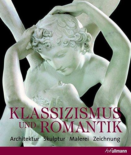 Klassizismus und Romantik: Architektur - Skulptur - Malerei - Zeichnung (Kultur pur)