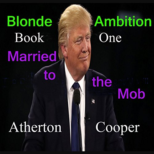 Married to the Mob     Blonde Ambition, Book 1              By:                                                                                                                                 Atherton Cooper                               Narrated by:                                                                                                                                 Atherton Cooper                      Length: 1 hr and 24 mins     Not rated yet     Overall 0.0