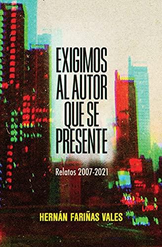 Exigimos al autor que se presente: Relatos 2007-2021