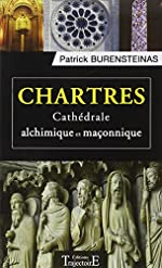 Chartres - Cathédrale alchimique et maçonnique de Patrick Burensteinas
