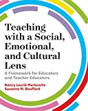 Teaching with a Social, Emotional, and Cultural Lens: A Framework for Educators and Teacher Educators