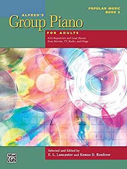 Alfred s Group Piano for Adults -- Popular Music Bk 2  Solo Repertoire and Lead Sheets from Movies TV Radio and Stage  Alfred s Group Piano for Adults Bk 2