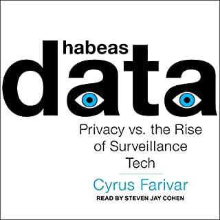Habeas Data     Privacy vs. the Rise of Surveillance Tech              By:                                                                                                                                 Cyrus Farivar                               Narrated by:                                                                                                                                 Steven Jay Cohen                      Length: 11 hrs and 39 mins     20 ratings     Overall 4.8