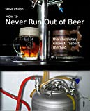 How to Never Run Out of Beer (English Edition)