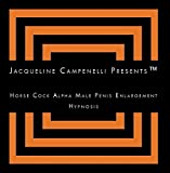 Jacqueline Campenelli Presents Horse Cock Alpha Male Penis Enlargement Hypnosis by Jacqueline Campenelli