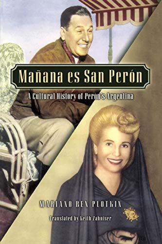 Manana Es San Peron: A Cultural History of Peron's Argentina (Latin American Silhouettes)