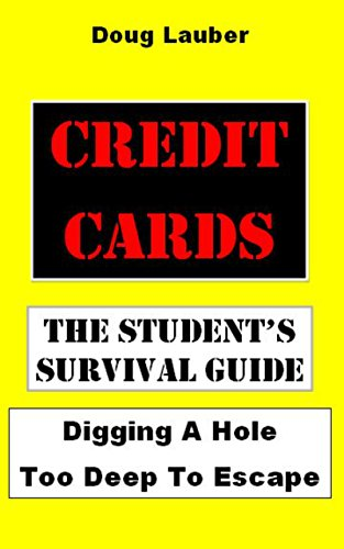 CREDIT CARDS: The Student's Survival Guide: Digging A Hole Too Deep To Escape (English Edition)