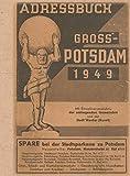 Adressbuch Gross-Potsdam 1949: Historische Entwicklung Potsdams, Verzeichnis der Einwohner, Straßenverzeichnis, Verzeichnis Behörden, Vereine, ... Presse,...