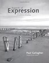 Aspects of Expression: Exploring the Art & Craft of Monochrome Photography