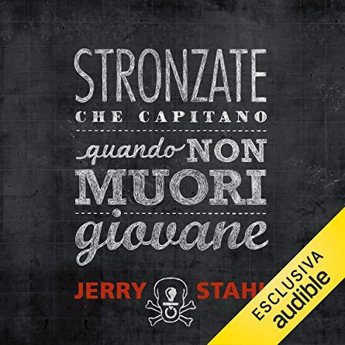 Stronzate che capitano quando non muori giovane                   Di:                                                                                                                                 Jerry Stahl                               Letto da:                                                                                                                                 Maurizio Fiorentini                      Durata:  4 ore e 21 min     25 recensioni     Totali 4,0