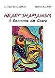 Heart Shamanism. Il Cammino del Cuore (Italian Edition)