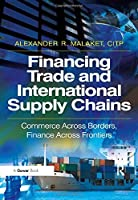 Financing Trade and International Supply Chains: Commerce Across Borders, Finance Across Frontiers Front Cover