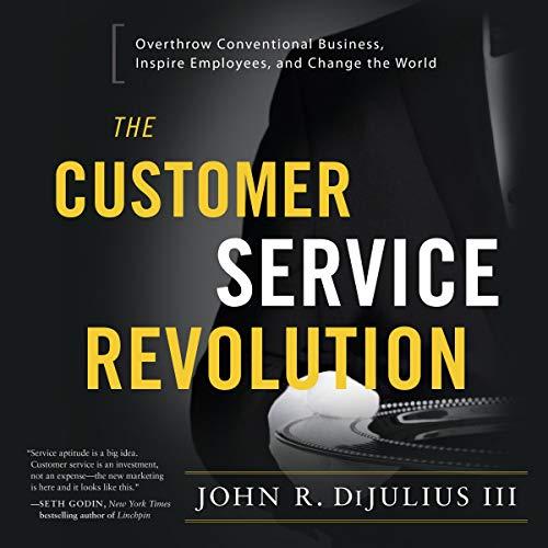 The Customer Service Revolution Audiobook By John R. DiJulius III cover art