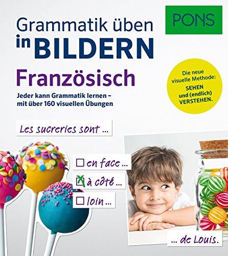 PONS Grammatik üben in Bildern Französisch: Das Übungsbuch zur Grammatik in Bildern - mit über 160 visuellen Übungen.: Jeder kann Grammatik lernen - mit über 160 visuellen Übungen