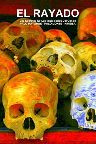 EL RAYADO, Los Secretos De Las Iniciaciones Del Congo, PALO MAYOMBE - PALO MONTE - KIMBISA