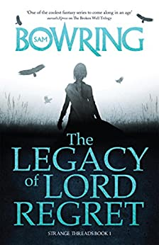 The Legacy of Lord Regret (The Strange Threads Series) by [Sam Bowring]