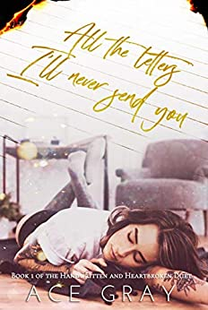 All The Letters I'll Never Send You: An Enemies-to-Lovers Duet (Handwritten & Heartbroken Duet Book 1) by [Ace Gray]