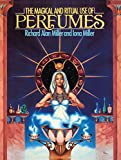 The Magical and Ritual Use of Perfumes