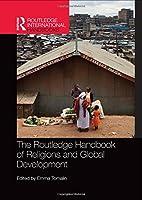 The Routledge Handbook of Religions and Global Development (Routledge International Handbooks)