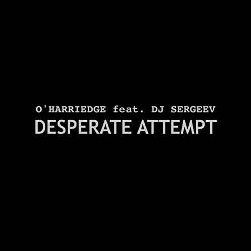Desperate Attempt By O Harriedge On Amazon Music Amazon Com What does this information mean? desperate attempt by o harriedge on