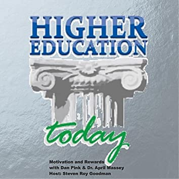 Higher Education Today: Motivation and Rewards (feat. Daniel Pink & Dr. April Massey)