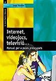 Internet, videojocs, televisió...: Manual per a pares preocupats: 006 (Família I Educació)