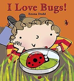 I Love Bugs! by [Emma Dodd]