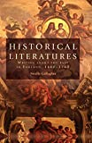 Historical Literatures: Writing about the Past in England, 1660-1740 - Noelle Gallagher