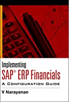 Implementing Sap (R) Erp Financials: A Configuration Guide (India Professional Computing Databases)