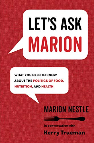 Let's Ask Marion: What You Need to Know about the Politics of Food, Nutrition, and Health (Volume 74) (California Studies in Food and Culture)