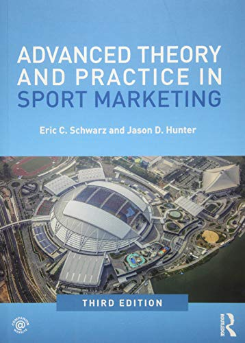 Compare Textbook Prices for Advanced Theory and Practice in Sport Marketing 3 Edition ISBN 9781138061583 by Schwarz, Eric C.,Hunter, Jason D.