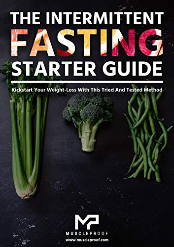 The Intermittent Fasting Starter Guide: Kickstart Your Weight-Loss With This Tried And Tested Method (Weight-Loss, Fasting, Diet, Nutrition, Lose Fat) (English Edition)