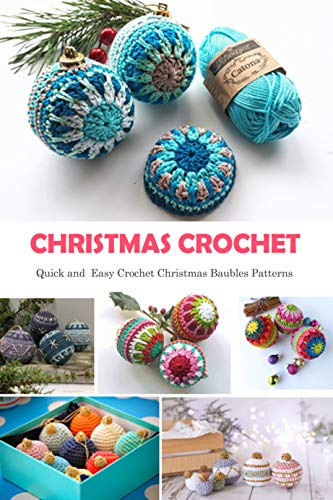 Christmas Crochet: Quick and Easy Crochet Christmas Baubles Patterns: Gift Ideas for Christmas