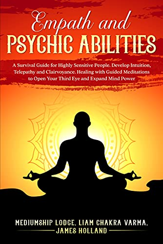 Empath and Psychic Abilities: A Survival Guide for Highly Sensitive People. Develop Intuition, Telep