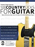 Country Guitar Heroes - 100 Country Licks for Guitar: Master 100 Country Guitar Licks In The Style of The 20 Greatest Players (Play Country...