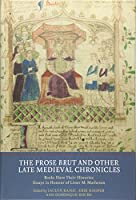 The Prose Brut and Other Late Medieval Chronicles: Books Have Their Histories: Essays in Honour of Lister M. Matheson (Manuscript Culture in the British Isles)